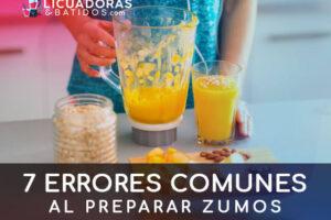7 Errores comunes al preparar zumos y que debes evitar